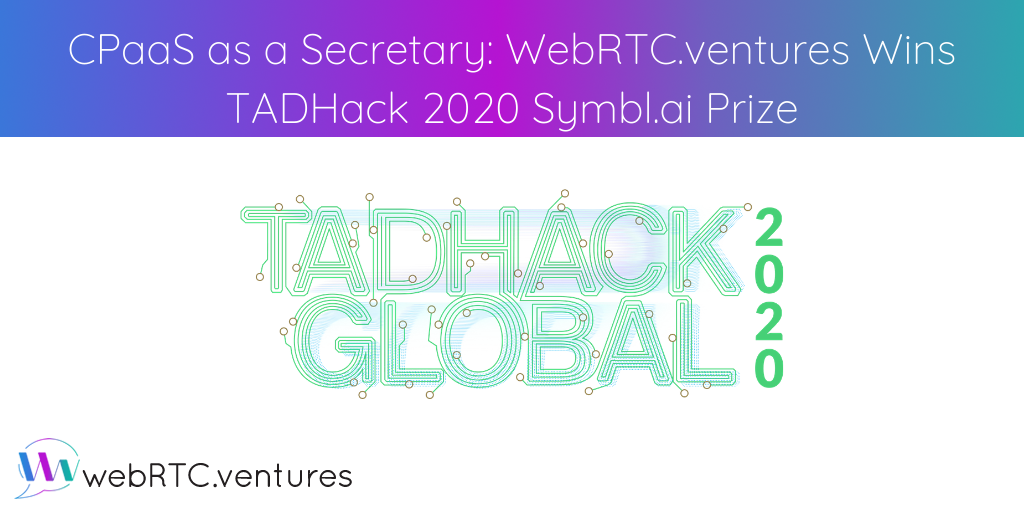 CPaaS as a Secretary_ WebRTC.ventures Wins TADHack 2020 Symbl.ai Prize