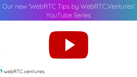 Our new 'WebRTC Tips by WebRTC Ventures' YouTube Series