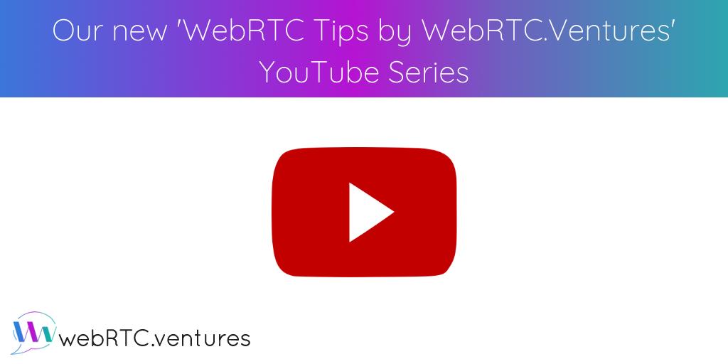 WebRTC Tips by WebRTC.Ventures