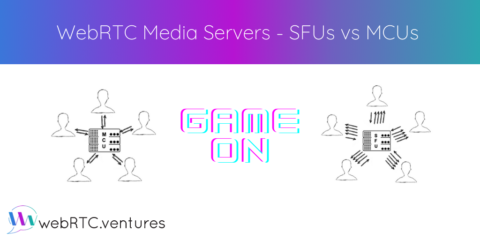 WebRTC Media Servers – SFUs vs MCUs