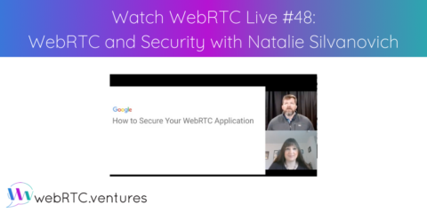 Watch WebRTC Live #48: WebRTC and Security with Google's Natalie Silvanovich