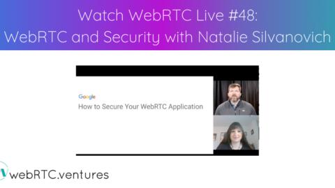 Watch WebRTC Live #48: WebRTC and Security with Google's Natalie Silvanovich