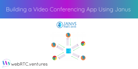 Building a Video Conferencing App Using Janus WebRTC Media Server