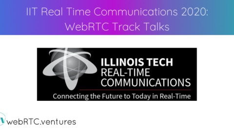 IIT Real Time Communications 2020: WebRTC Track Talks