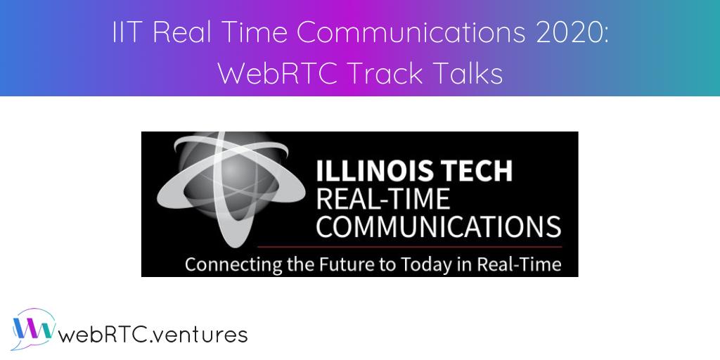 IIT Real Time Communications 2020: WebRTC Track Talks