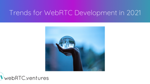 Trends for WebRTC Development in 2021
