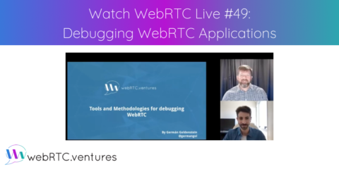 Watch WebRTC Live #49: Debugging WebRTC Applications