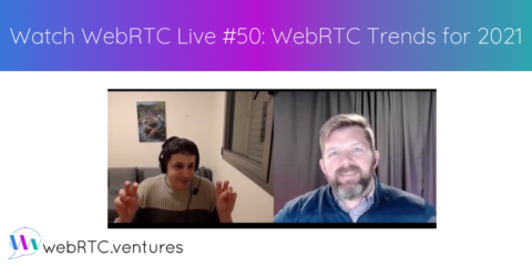 Watch WebRTC Live #50: WebRTC Trends for 2021 with Tsahi Levent-Levi