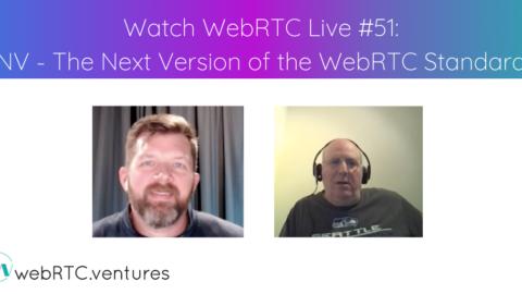 Watch WebRTC Live #51: NV – The Next Version of the WebRTC Standard with Bernard Aboba