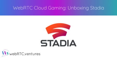 WebRTC Cloud Gaming: Unboxing Stadia
