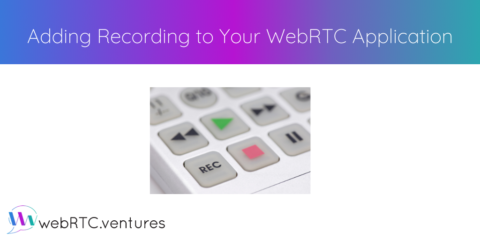 Adding Recording to Your WebRTC Application