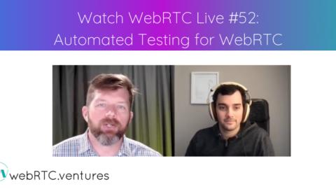 Watch WebRTC Live #52: Automated Testing for WebRTC