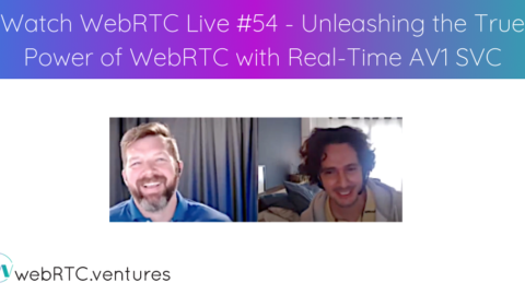 Watch WebRTC Live #54 – Unleashing the True Power of WebRTC with Real-Time AV1 SVC