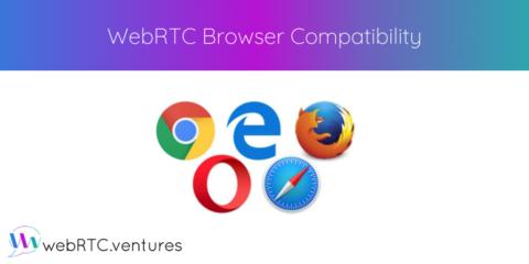 WebRTC Browser Compatibility