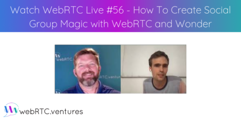 Watch WebRTC Live #56 – How To Create Social Group Magic with WebRTC and Wonder