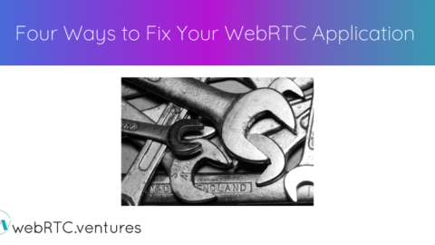 Four Ways to Fix Your WebRTC Application