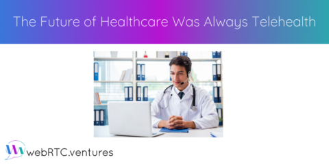The Future of Healthcare Was Always Telehealth