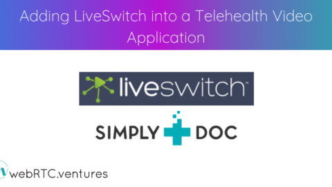 Adding LiveSwitch into a Telehealth Video Application