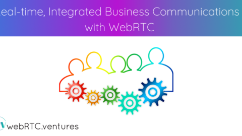 Real-time, Integrated Business Communications with WebRTC