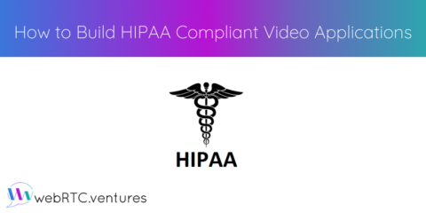 How to Build HIPAA Compliant Video Applications