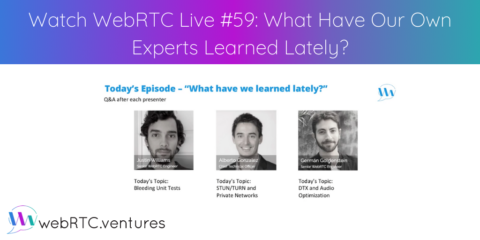 Watch WebRTC Live #59: What Have Our Own Experts Learned Lately?